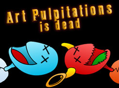 Art-Pulpitations is Dead